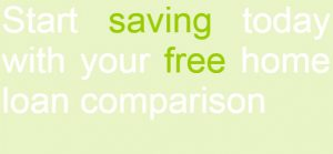 Start Saving today with your free home loan comparison